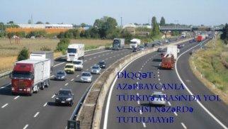 Türkiyə və Azərbaycan arasında yol vergisinin ləğvi nəzərdə tutulmayıb - DGK